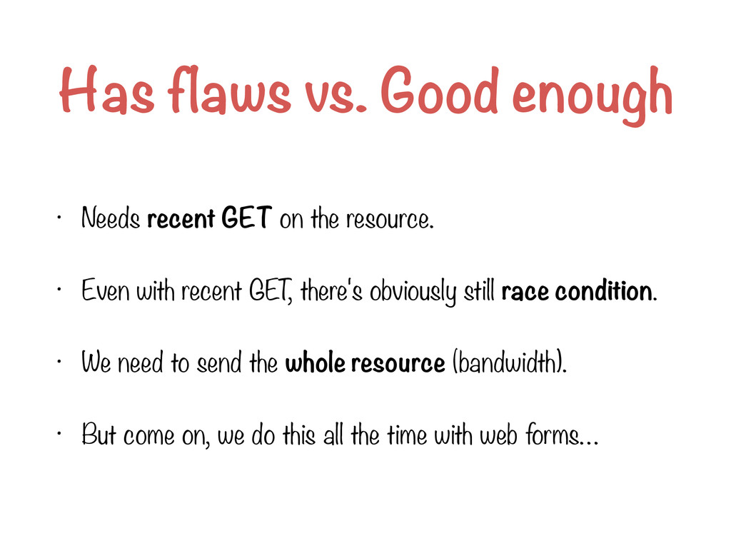 Has flaws vs. Good enough • Needs recent GET on...