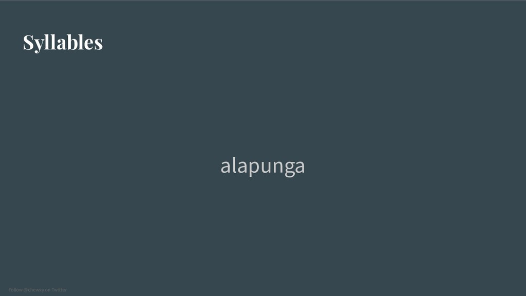 Follow @chewxy on Twitter Syllables alapunga