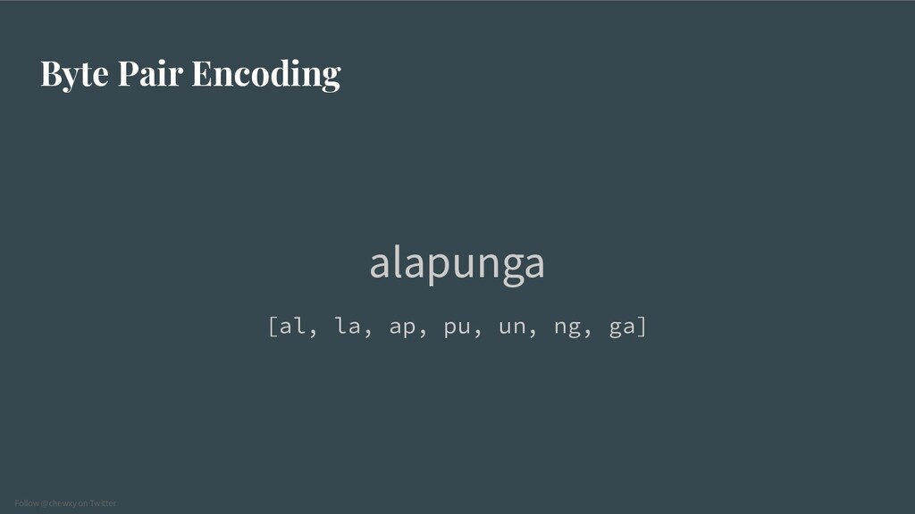 Follow @chewxy on Twitter Byte Pair Encoding al...