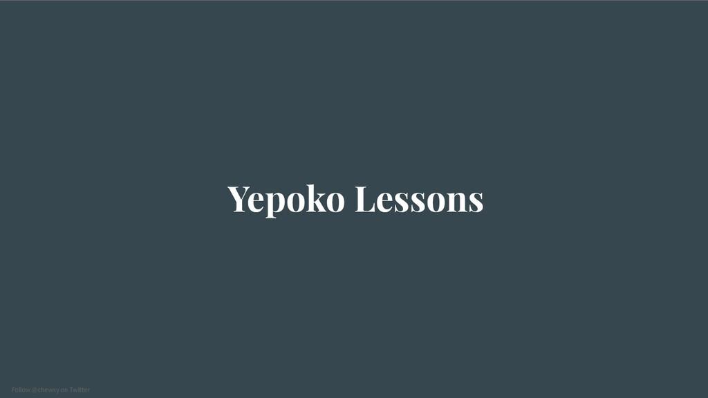 Follow @chewxy on Twitter Yepoko Lessons