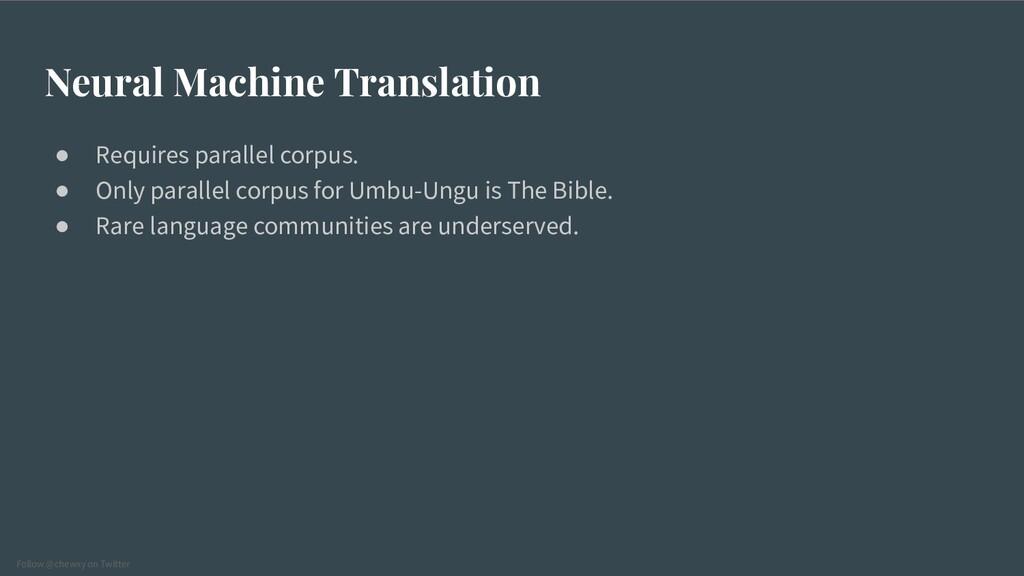 Follow @chewxy on Twitter Neural Machine Transl...