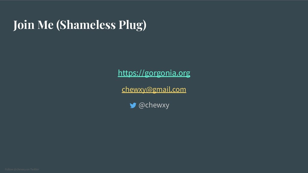 Follow @chewxy on Twitter Join Me (Shameless Pl...