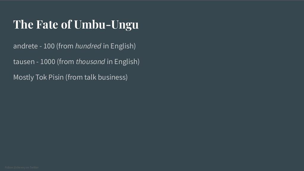 Follow @chewxy on Twitter The Fate of Umbu-Ungu...