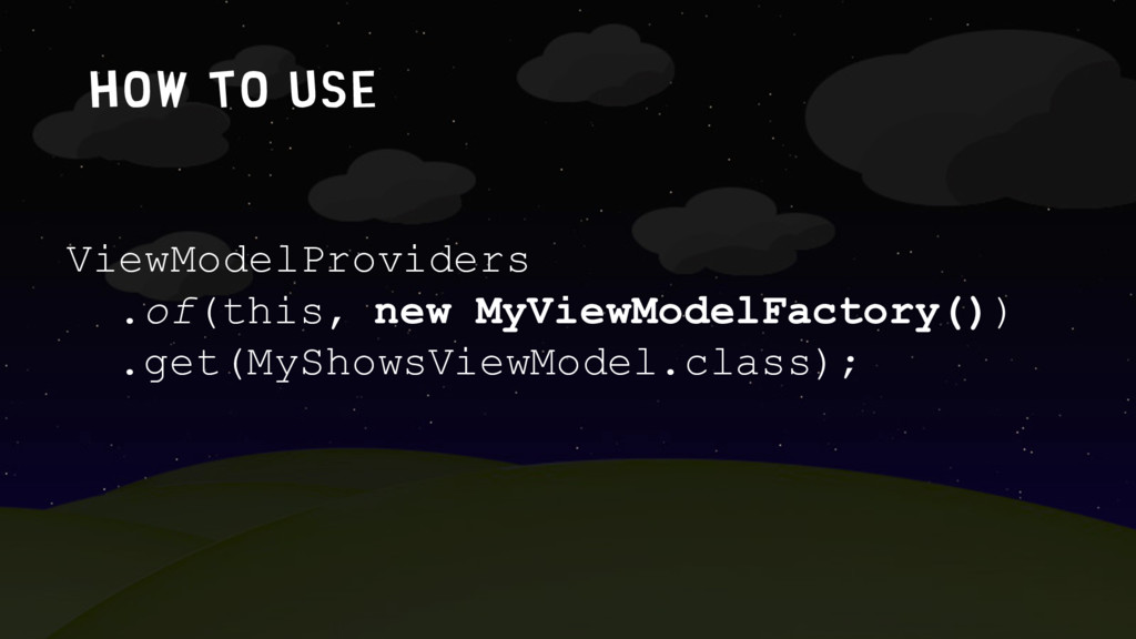 How to use ViewModelProviders .of(this, new MyV...