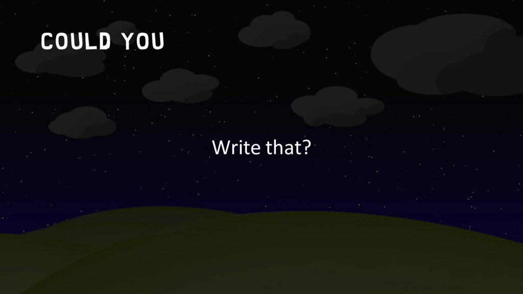 Could you Write that?