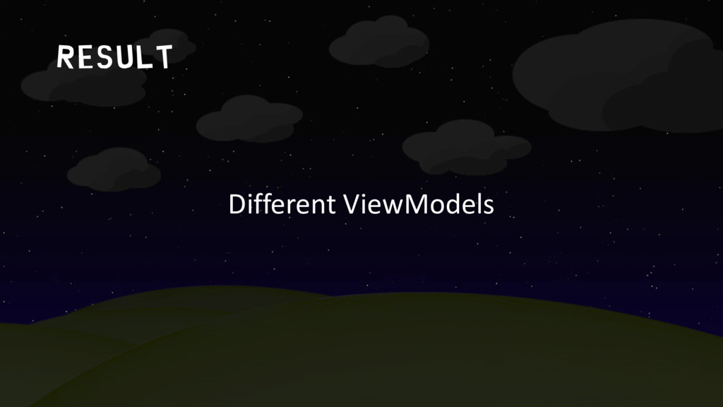 result Different ViewModels
