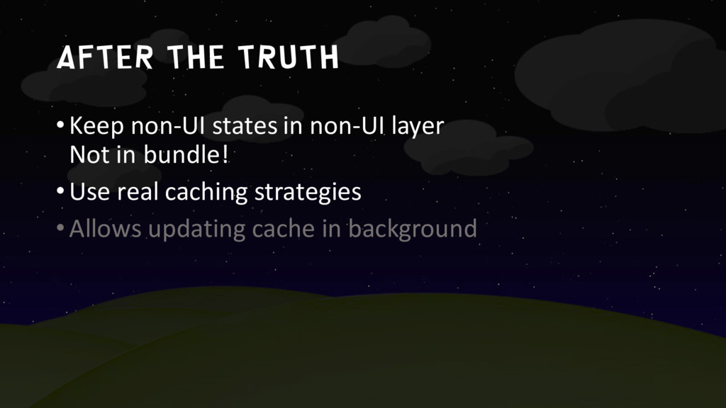 after The truth •Keep non-UI states in non-UI l...
