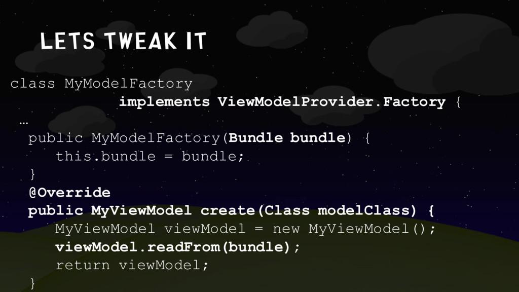 lets tweak it class MyModelFactory implements V...