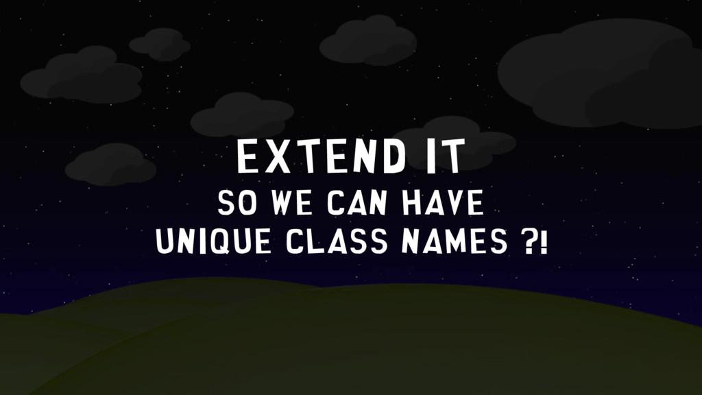 Extend IT so we can have unique class names ?!