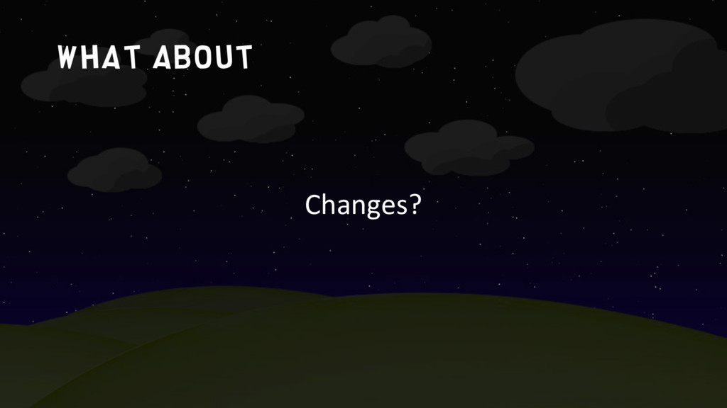 What about Changes?