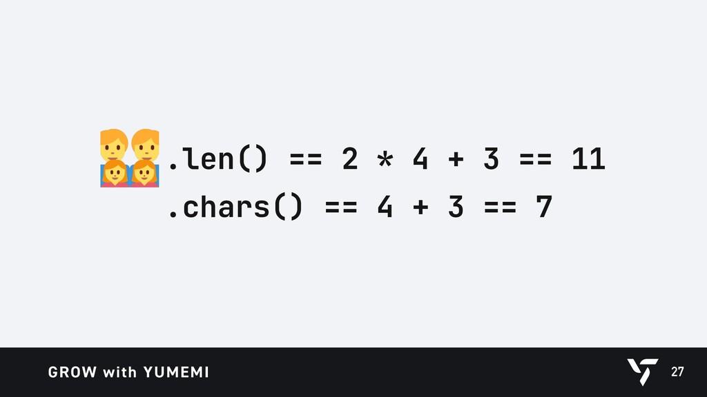 27 .len() == 2 * 4 + 3 == 11 .chars() == 4 + 3 ...