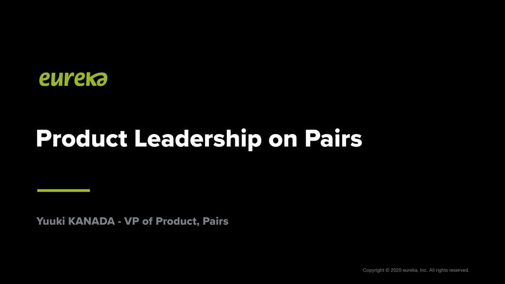 Yuuki KANADA - VP of Product, Pairs Copyright ©...