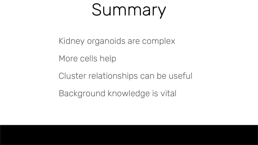 Summary Kidney organoids are complex More cells...