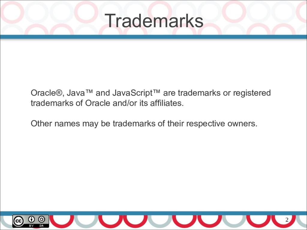 2 Trademarks Oracle®, Java™ and JavaScript™ are...