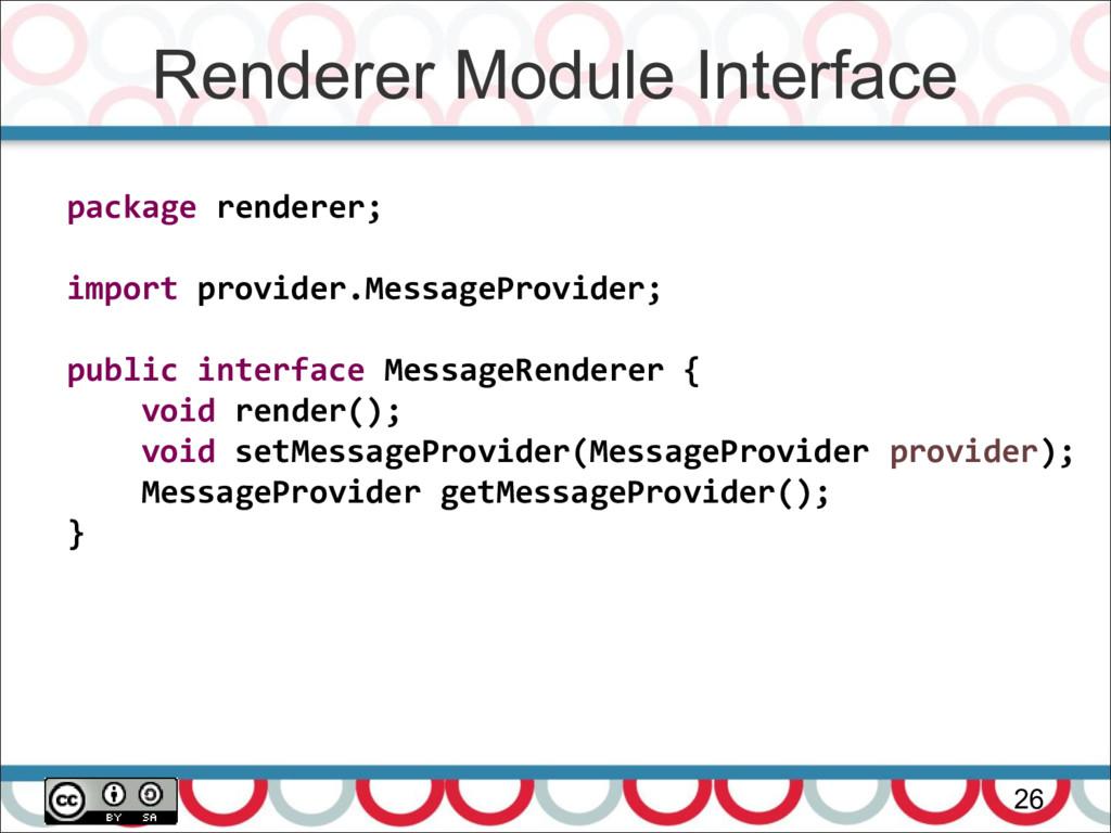 Renderer Module Interface 26 package renderer; ...