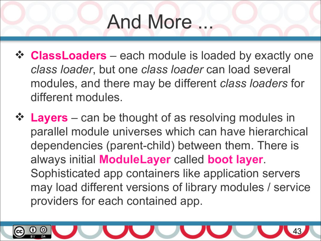 And More ... 43  ClassLoaders – each module is...