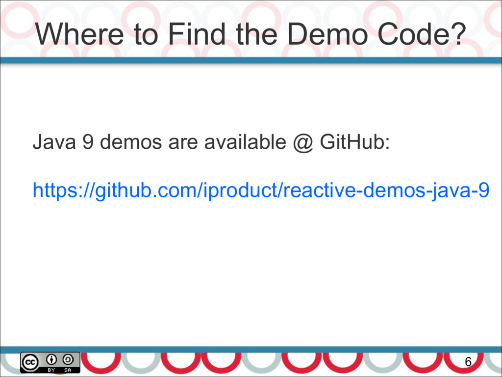 Where to Find the Demo Code? 6 Java 9 demos are...