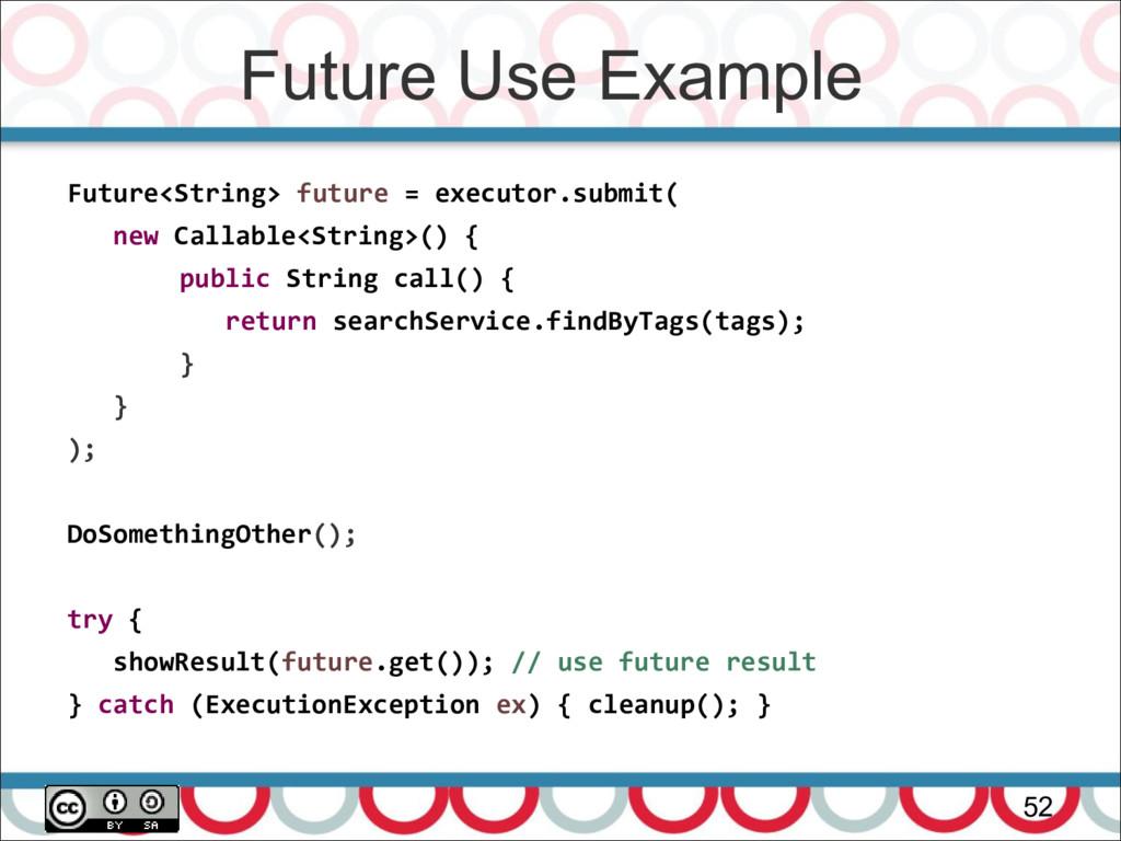 Future Use Example 52 Future<String> future = e...