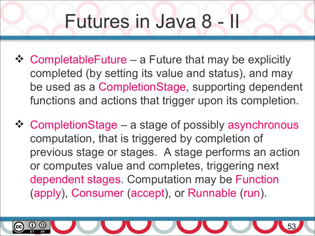 Futures in Java 8 - II 53  CompletableFuture –...
