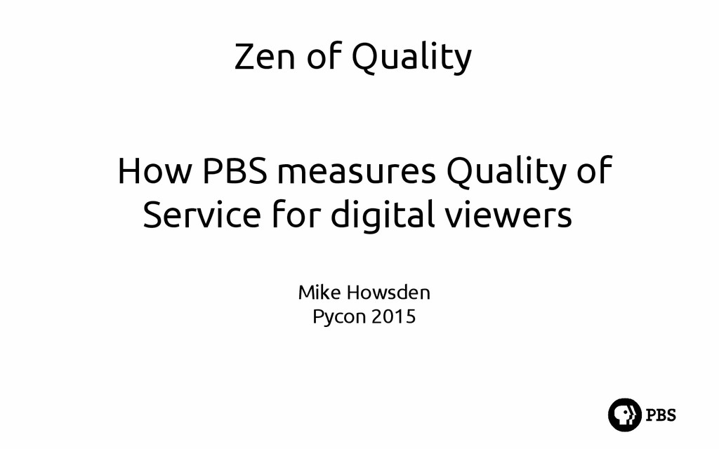 Zen of Quality How PBS measures Quality of Serv...