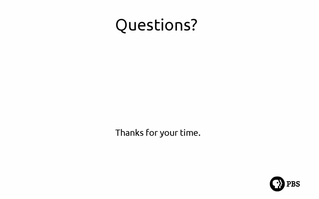 Questions? Thanks for your time.