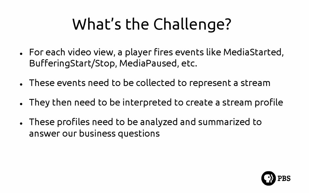 What's the Challenge? ● For each video view, a ...