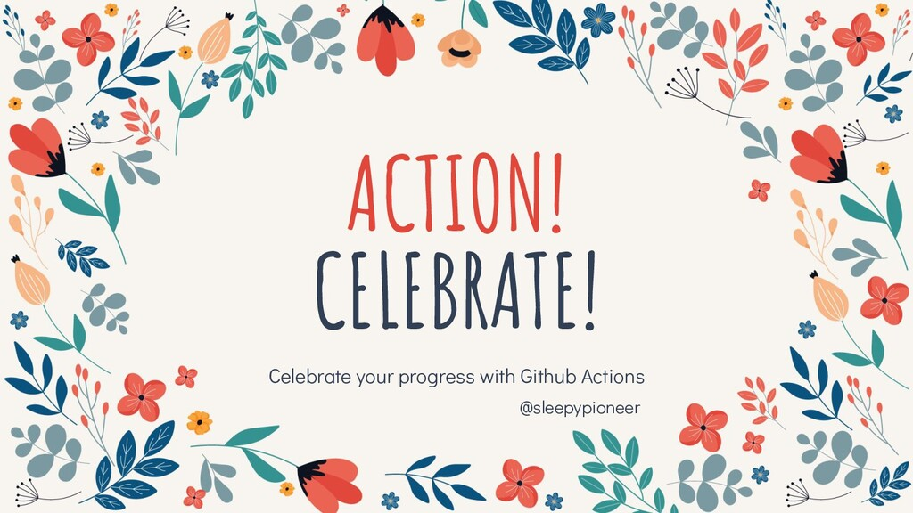 ACTION! CELEBRATE! Celebrate your progress with...