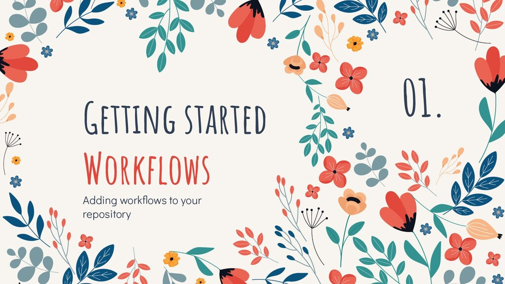 Getting started Workflows Adding workflows to you...
