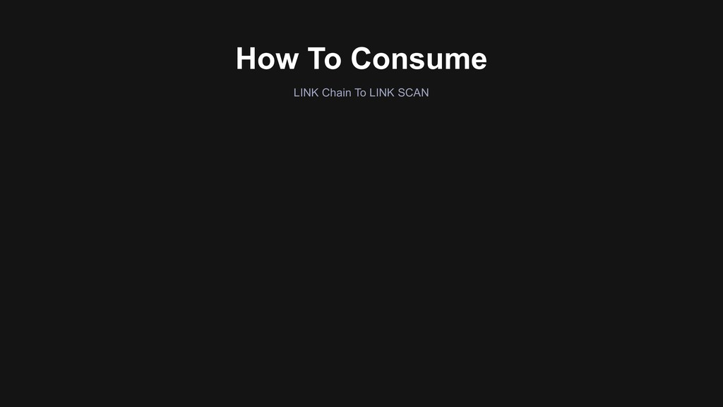 LINK Chain To LINK SCAN How To Consume