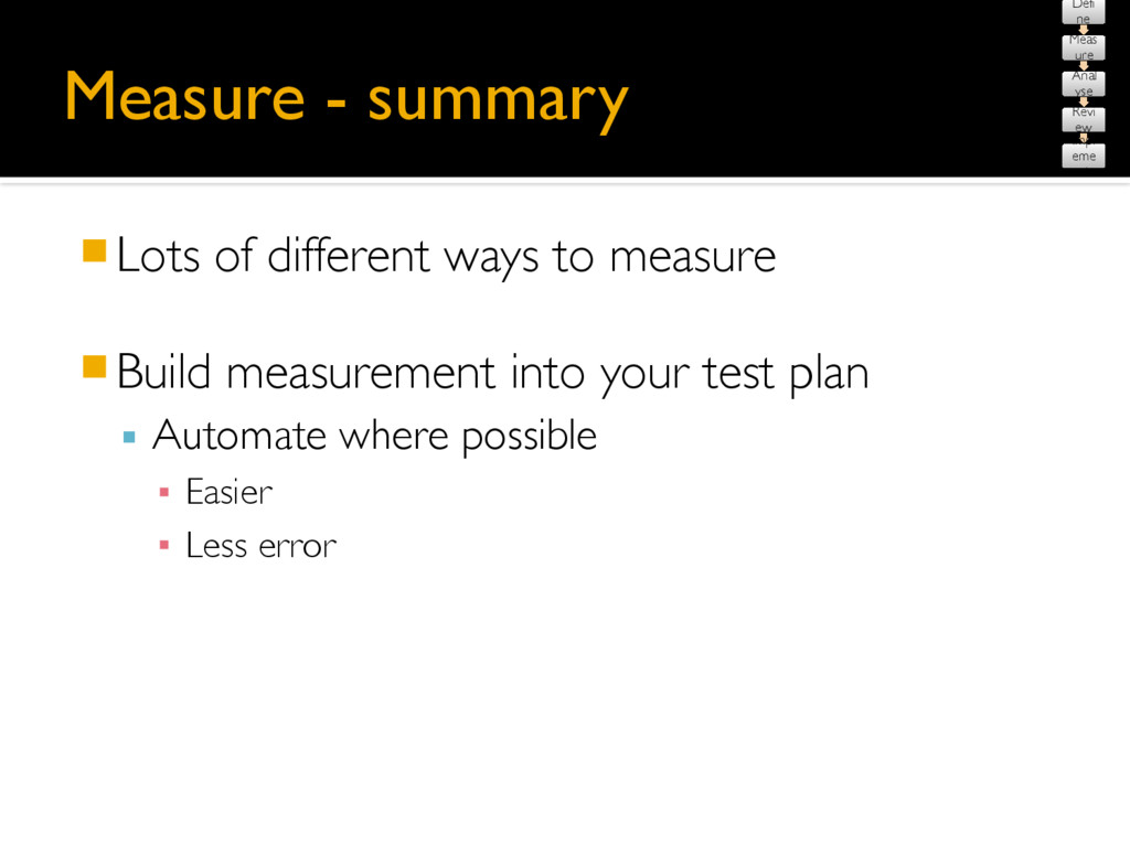 Measure - summary 䡧Lots of different ways to me...