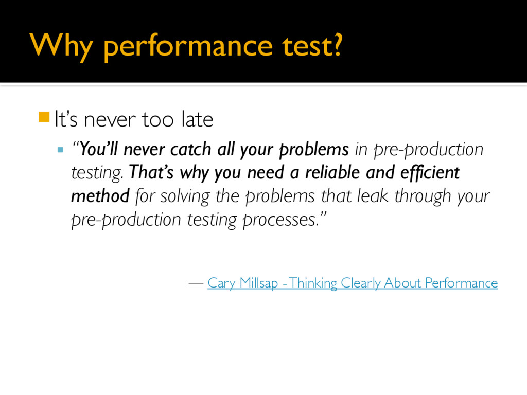 "Why performance test? 䡧It's never too late ▪ ""Y..."