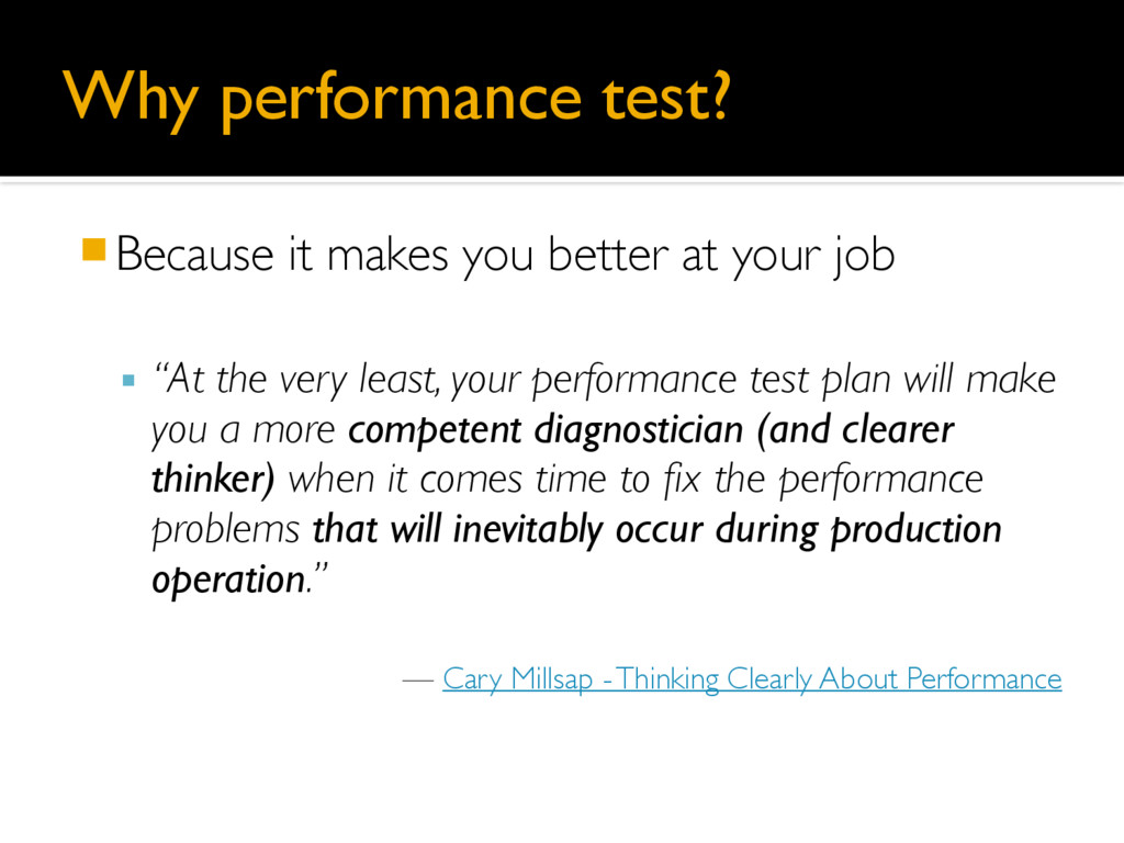 Why performance test? 䡧Because it makes you bet...