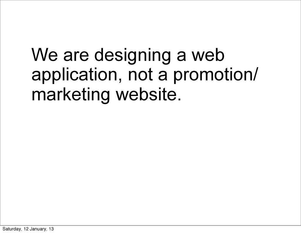 We are designing a web application, not a promo...