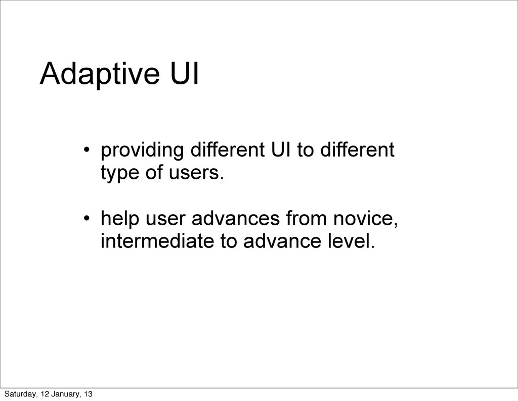 Adaptive UI • providing different UI to differe...