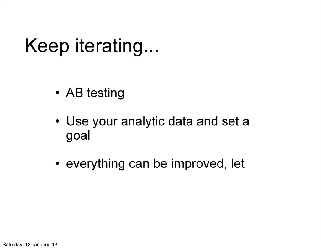 Keep iterating... • AB testing • Use your analy...