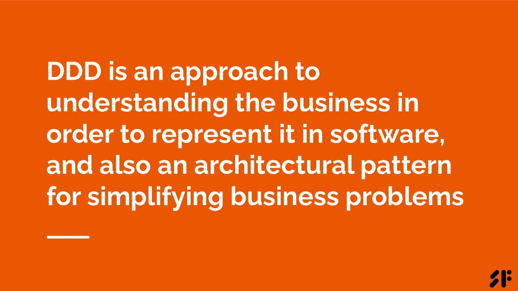 DDD is an approach to understanding the busines...