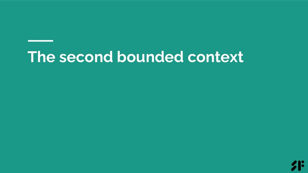 The second bounded context