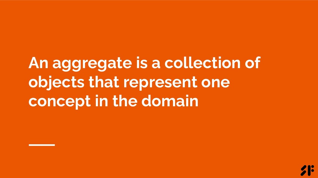 An aggregate is a collection of objects that re...