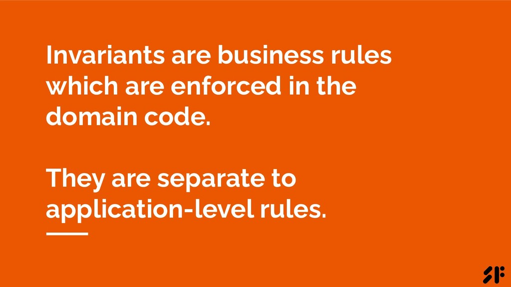 Invariants are business rules which are enforce...