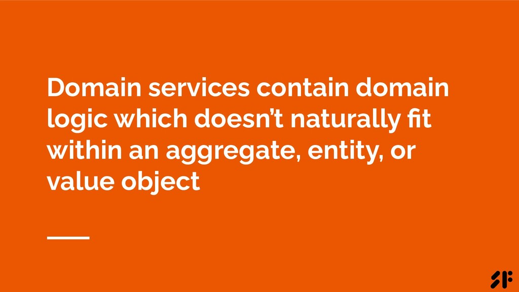 Domain services contain domain logic which does...