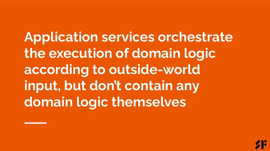 Application services orchestrate the execution ...