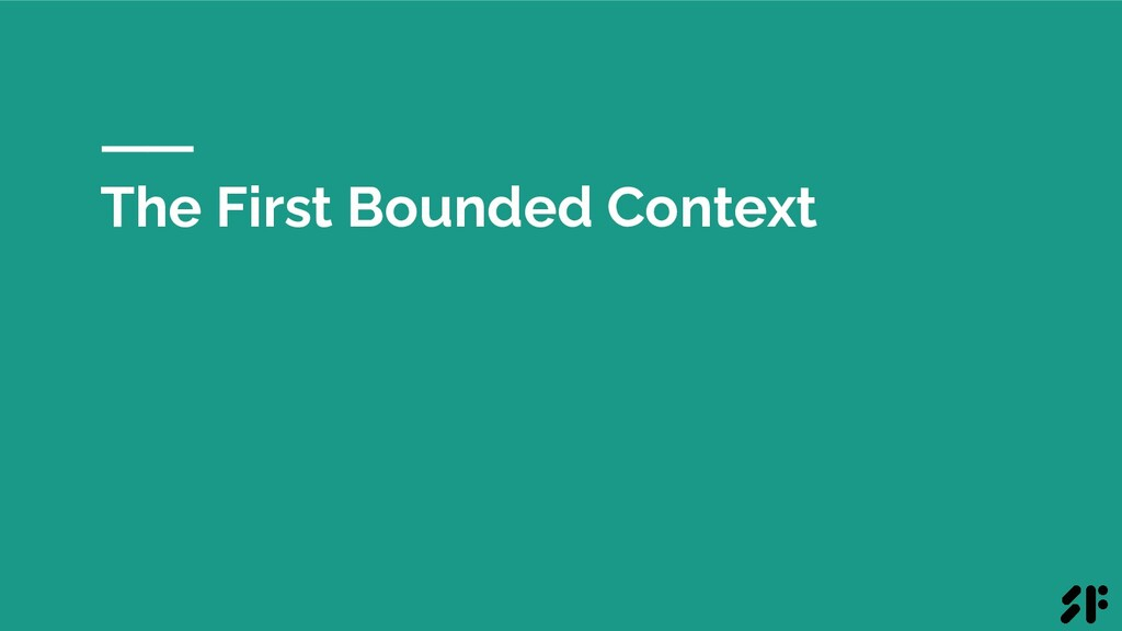 The First Bounded Context