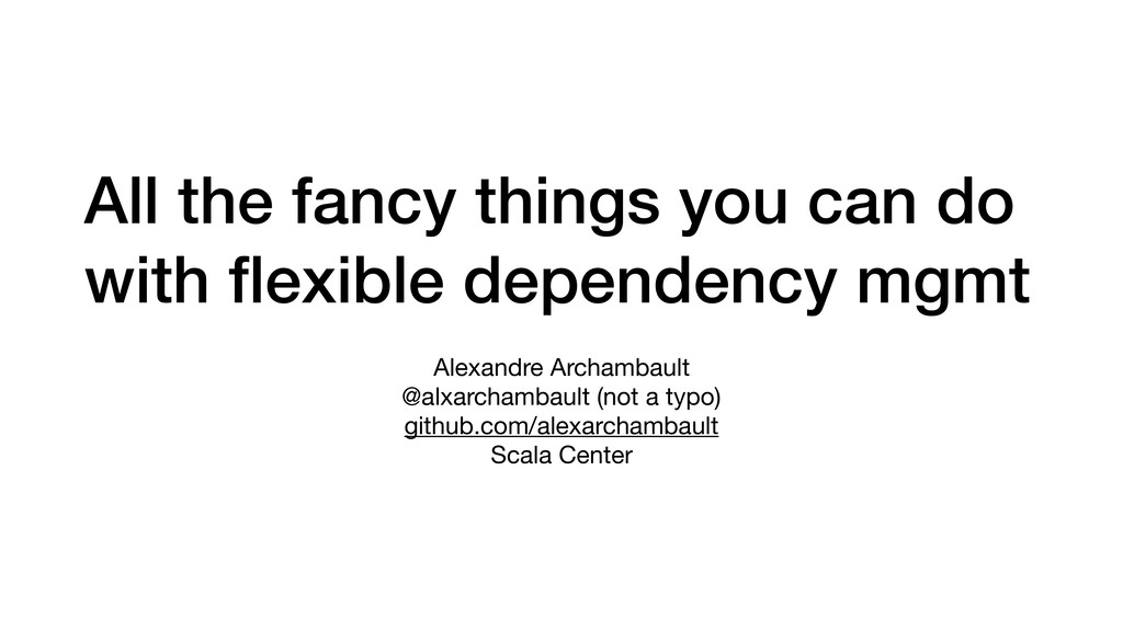 All the fancy things you can do with flexible de...