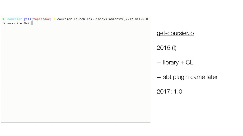 get-coursier.io 2015 (!) – library + CLI – sbt ...