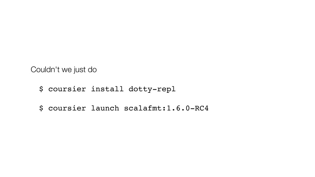 Couldn't we just do $ coursier install dotty-re...