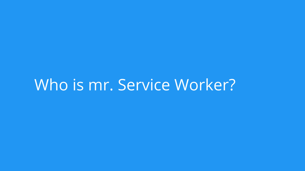 Who is mr. Service Worker?