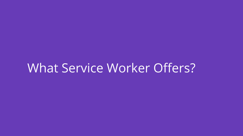 What Service Worker Offers?