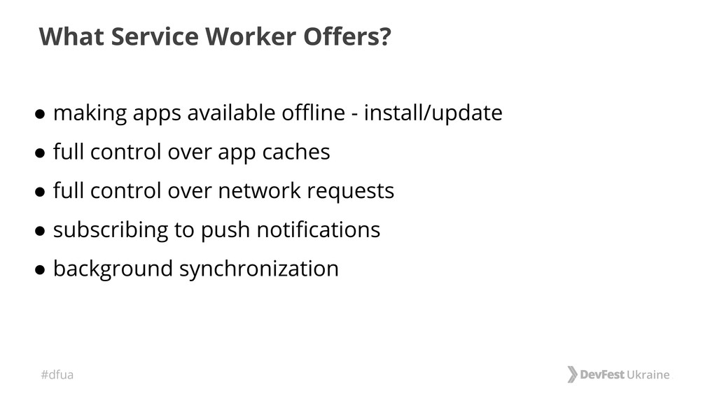 #dfua What Service Worker Offers? ● making apps...