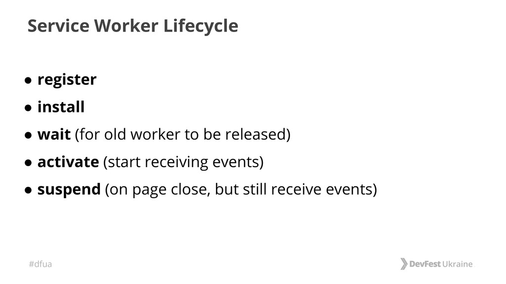 #dfua Service Worker Lifecycle ● register ● ins...