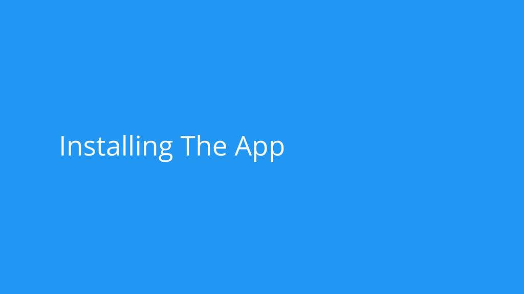 Installing The App